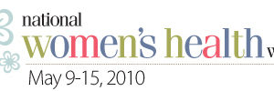 National Women's Health Week, May 9-15, 2010