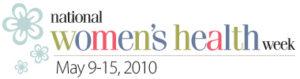 National Women's Health Week, May 9-15, 2010